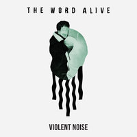Violent Noise — The Word Alive