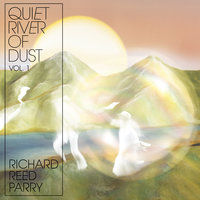 Quiet River of Dust Vol 1 — Richard Reed Parry