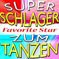 Super Schlager Zum Tanzen (Tanze In Den Morgen - Saxobeat!) — Favorite Star