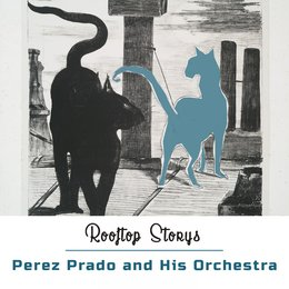 Rooftop Storys — Perez Prado and his Orchestra