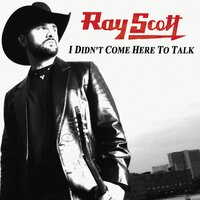 I Didn't Come Here To Talk [iTunes Triple Play Country Exclusive] — Ray Scott