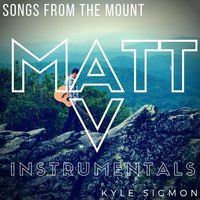 Songs from the Mount: Matt V — Kyle Sigmon