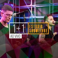 1+1 no Estúdio Showlivre — 1+1