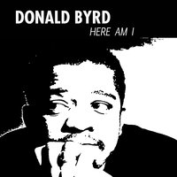 Here Am I — Donald Byrd