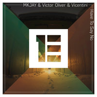 Have to Say No - Single — MKJAY, Victor Oliver, Vicentini, Victor Oliver & Vicentini