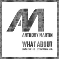 What About — Martin, Anthony, Anthony Martin, Martin Anthony