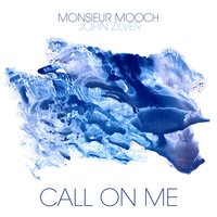 Call on Me — John Zilver, Monsieur Mooch