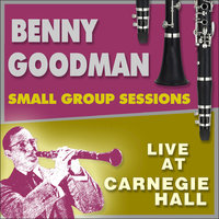 Small Group Sessions Live at Carnegie Hall — Benny Goodman