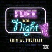 Free in the Night — Kristal Cherelle