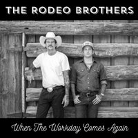 When the Workday Comes Again — The Rodeo Brothers