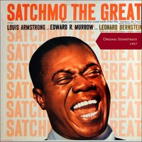 Satchmo The Great — Louis Armstrong, Edward R. Murrow, Louis Armstrong, Edward R. Murrow, Leonard Bernstein, Леонард Бернстайн