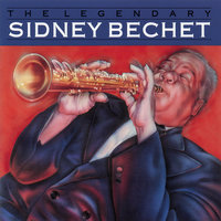 The Legendary Sidney Bechet — Sidney Bechet
