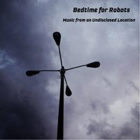 Music from an Undisclosed Location — Bedtime for Robots