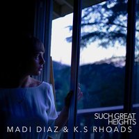 Such Great Heights — Madi Diaz, k.s. Rhoads