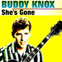 She's Gone — Buddy Knox