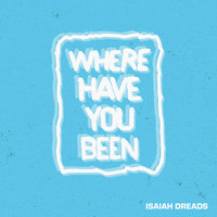 Where Have You Been — Isaiah Dreads