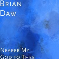 Nearer My God to Thee — Brian Daw