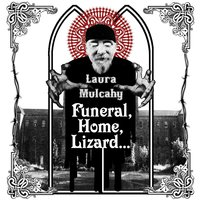 Funeral, Home, Lizard... — Laura Mulcahy