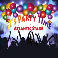It's Party Time — Atlantic Starr