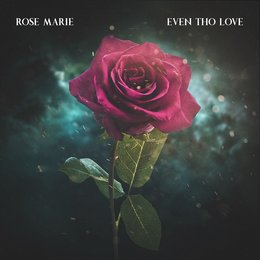 Even Tho' love — Rose Marie