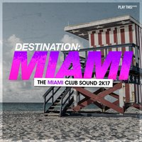 Destination Miami - The Miami Club Sound 2K17 — сборник