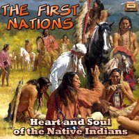 Heart and Soul of the Native Indians — The First Nations