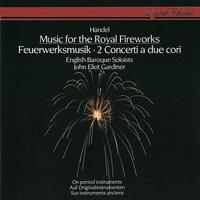 Handel: Music for the Royal Fireworks; Concerti a due cori — John Eliot Gardiner, English Baroque Soloists