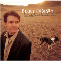 Long Way Home From Anywhere — Bruce Robison