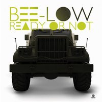 Ready or Not — Bee-LOW