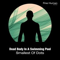 Smallest Of Dots — Dead Body In A Swimming Pool