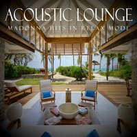 Acoustic Lounge: Madonna Hits in Relax Mode — Instrumental Chillout Lounge Music Club