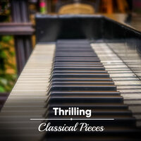 #15 Thrilling Classical Pieces — Easy Listening Music, Classical Piano Academy, Relaxing Classical Piano Music