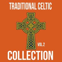 Traditional Celtic Collection, Vol. 2 — The Boys Of The Isle