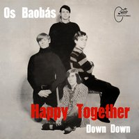 Happy Together / Down Down — Os Baobas