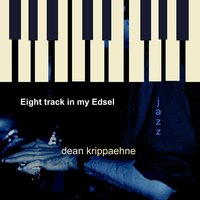 Eight Track in My Edsel — Dean Krippaehne