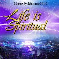 Life Is Spiritual — Chris Oyakhilome Ph.d