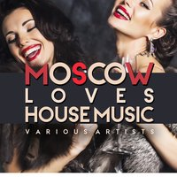 Moscow Loves House Music — сборник