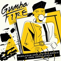 Gumba Fire: Bubblegum Soul & Synth Boogie in 1980s South Africa — сборник