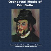 Orchestral Music Of Eric Satie — Manuel Rosenthal, Эрик Сати