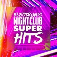 Electronic Nightclub Super Hits — #1 Hits Now, Ultimate Dance Hits, Todays Hits
