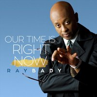Our Time Is Right Now — Ray Bady