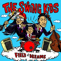 Field of Dreams — The Swing Kids