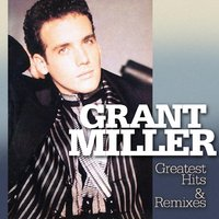 Greatest Hits & Remixes — GRANT MILLER