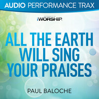 All the Earth Will Sing Your Praises — Paul Baloche