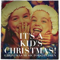 It's a Kid's Christmas! - Christmas Music for Children — The Merry Christmas Players, The Hit Crew Kids, Really Fun Kids Songs
