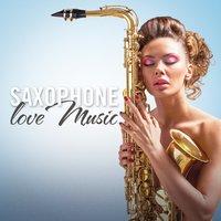 Saxophone Love Music (Romantic Hits) — Saxophone, Saxophone Hit Players, Saxophone Man, Saxophone Man, Saxophone Hit Players, Saxophone