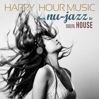 Happy Hour Music: From Nu-Jazz to Soulful House — сборник