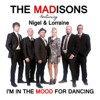 I'm in the Mood for Dancing — nigel, Lorraine, The Madisons