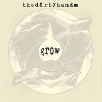 Grow — The Dirty Hands