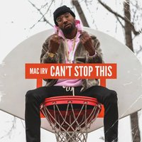 Can't Stop This — Mac Irv